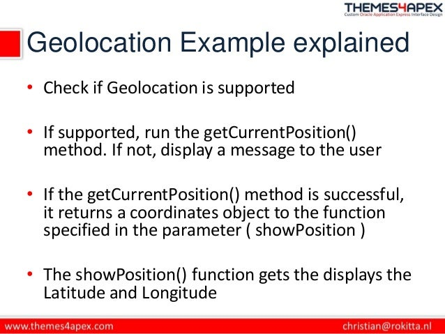 Geolocation Example explained • Check if Geolocation is supported • If supported, run the getCurrentPosition() method. If ...