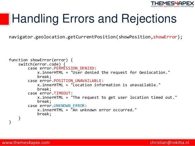 Handling Errors and Rejections navigator.geolocation.getCurrentPosition(showPosition,showError); function showError(error)...