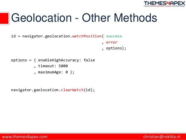 Geolocation - Other Methods id = navigator.geolocation.watchPosition( success , error , options); options = { enableHighAc...