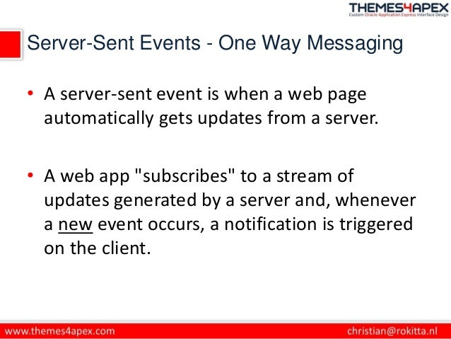 Server-Sent Events - One Way Messaging • A server-sent event is when a web page automatically gets updates from a server. ...