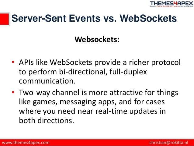 Server-Sent Events vs. WebSockets Websockets: • APIs like WebSockets provide a richer protocol to perform bi-directional, ...