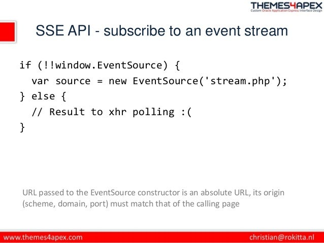 SSE API - subscribe to an event stream if (!!window.EventSource) { var source = new EventSource('stream.php'); } else { //...