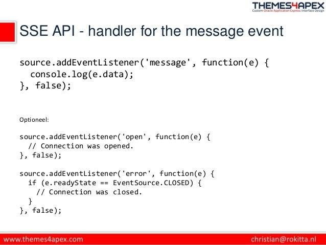 SSE API - handler for the message event source.addEventListener('message', function(e) { console.log(e.data); }, false); O...
