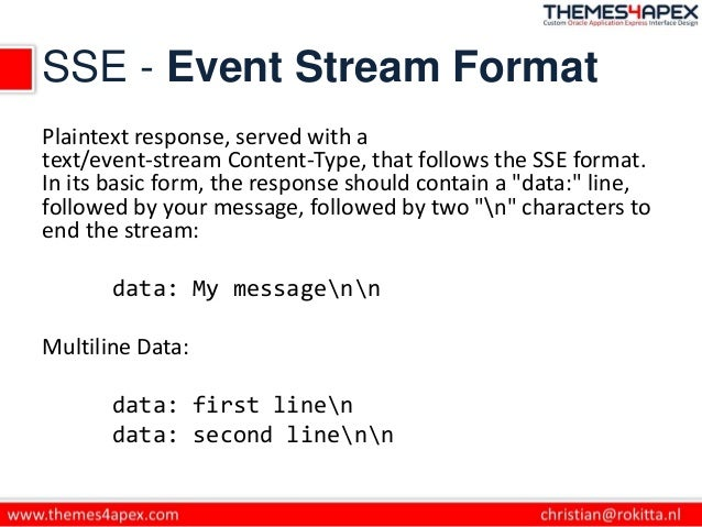 SSE - Event Stream Format Plaintext response, served with a text/event-stream Content-Type, that follows the SSE format. I...