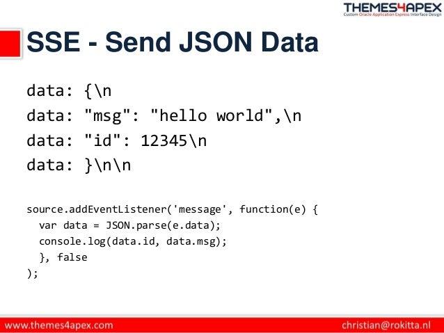 """SSE - Send JSON Data data: {n data: """"msg"""": """"hello world"""",n data: """"id"""": 12345n data: }nn source.addEventListener('message',..."""