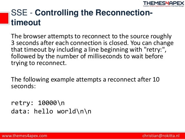 SSE - Controlling the Reconnection- timeout The browser attempts to reconnect to the source roughly 3 seconds after each c...