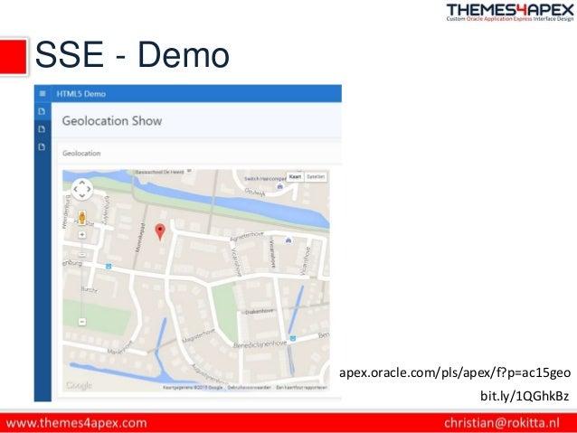 SSE - Demo bit.ly/1QGhkBz apex.oracle.com/pls/apex/f?p=ac15geo