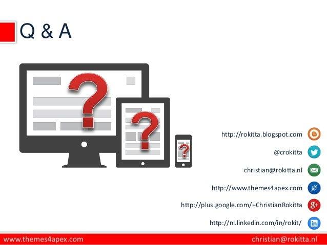 Q & A http://rokitta.blogspot.com @crokitta christian@rokitta.nl http://www.themes4apex.com http://plus.google.com/+Christ...