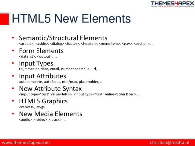 HTML5 New Elements • Semantic/Structural Elements <article>, <aside>, <dialog> <footer>, <header>, <menuitem>, <nav>, <sec...