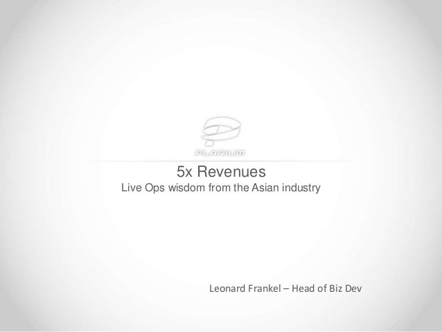 5x Revenues Live Ops wisdom from the Asian industry Leonard Frankel – Head of Biz Dev