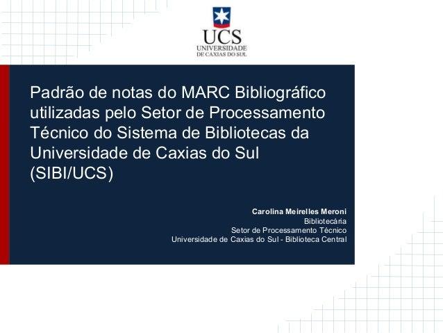Padrão de notas do MARC Bibliográfico utilizadas pelo Setor de Processamento Técnico do Sistema de Bibliotecas da Universi...