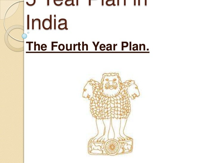 5 Year Plan inIndiaThe Fourth Year Plan.