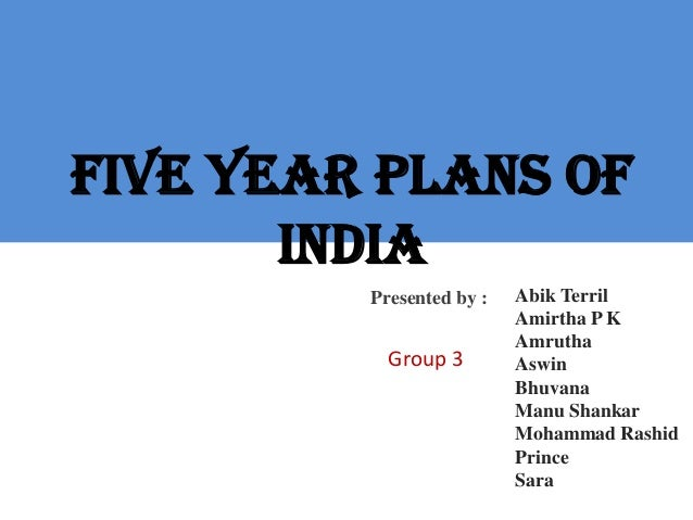 Five Year plans of India Abik Terril Amirtha P K Amrutha Aswin Bhuvana Manu Shankar Mohammad Rashid Prince Sara Presented ...