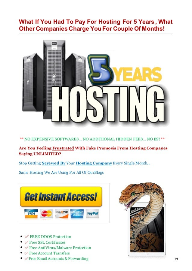 What If You Had To Pay For Hosting For 5 Years, What Other Companies Charge You For Couple Of Months! ** NO EXPENSIVE SOFT...