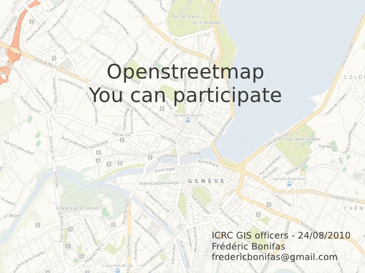 Openstreetmap You can participate                 ICRC GIS officers - 24/08/2010             Frédéric Bonifas             ...
