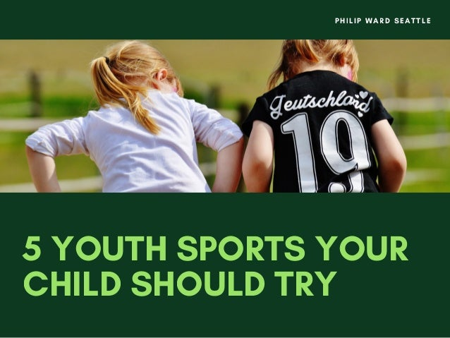 5 YOUTH SPORTS YOUR CHILD SHOULD TRY PHILIP WARD SEATTLE