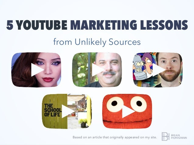 5 YOUTUBE MARKETING LESSONS from Unlikely Sources Based on an article that originally appeared on my site.