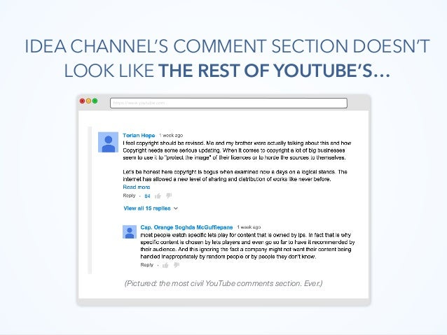 IDEA CHANNEL'S COMMENT SECTION DOESN'T LOOK LIKE THE REST OF YOUTUBE'S… https://www.youtube.com (Pictured: the most civil ...