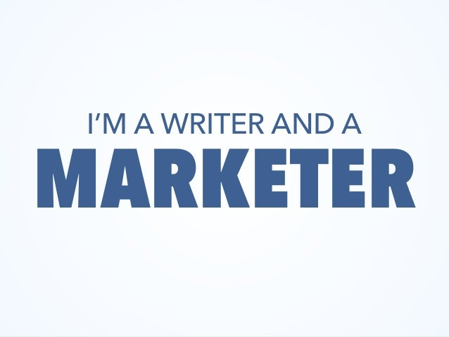 I'M A WRITER AND A MARKETER