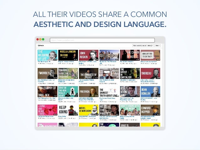 https://www.youtube.com ALL THEIR VIDEOS SHARE A COMMON AESTHETIC AND DESIGN LANGUAGE.