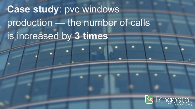 Case study: pvc windows production — the number of calls is increased by 3 times
