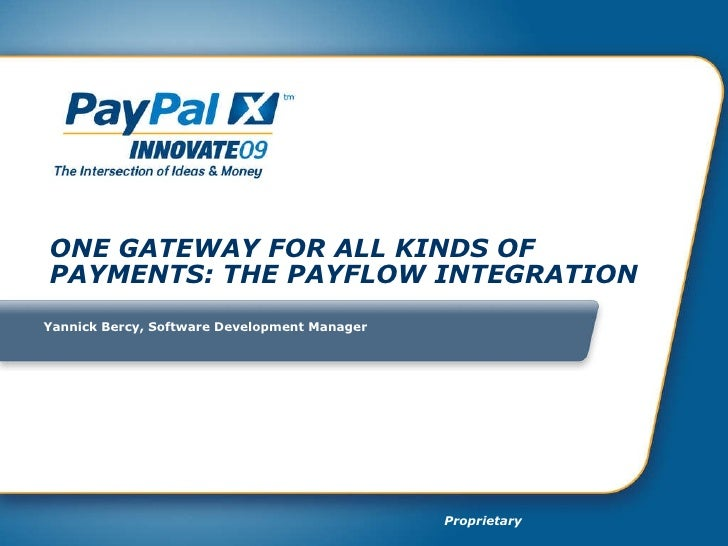 ONE GATEWAY FOR ALL KINDS OF PAYMENTS: THE PAYFLOW INTEGRATION Yannick Bercy, Software Development Manager