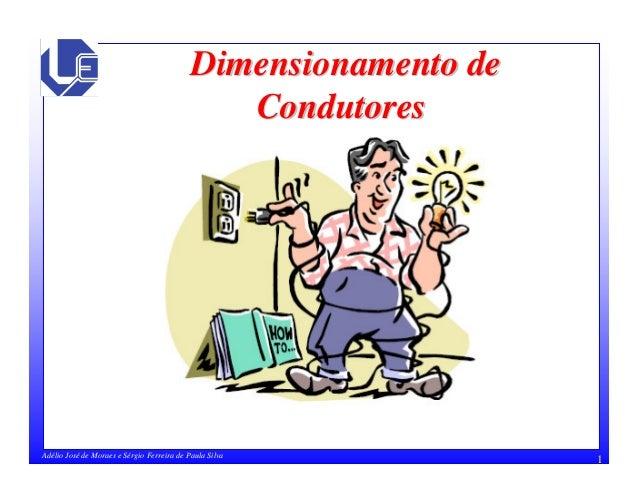 1Adélio José de Moraes e Sérgio Ferreira de Paula Silva Dimensionamento deDimensionamento de CondutoresCondutores
