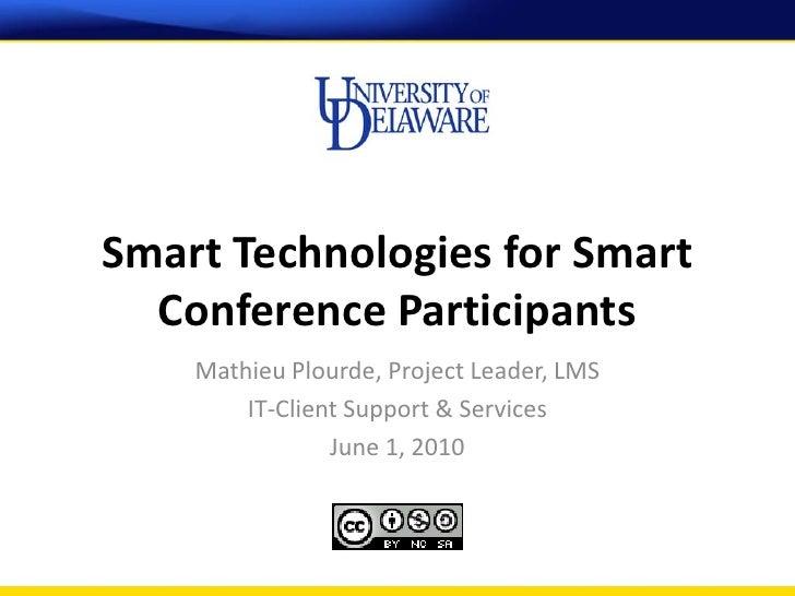 Smart Technologies for Smart   Conference Participants     Mathieu Plourde, Project Leader, LMS         IT-Client Support ...