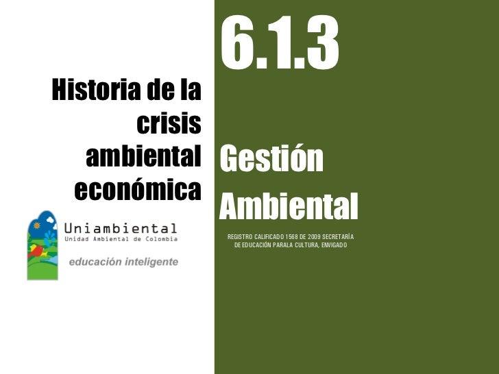 Historia de la               6.1.3     crisis  ambiental   Gestión económica              Ambiental              REGISTRO ...