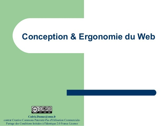 Conception & Ergonomie du Web Cedric.Dumas@emn.fr contrat Creative Commons Paternité-Pas d'Utilisation Commerciale- Partag...