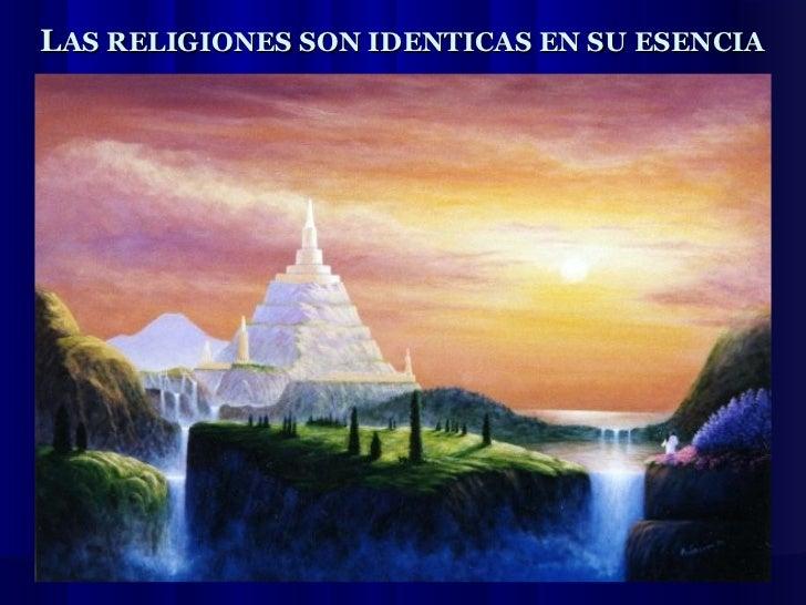 LAS RELIGIONES SON IDENTICAS EN SU ESENCIA