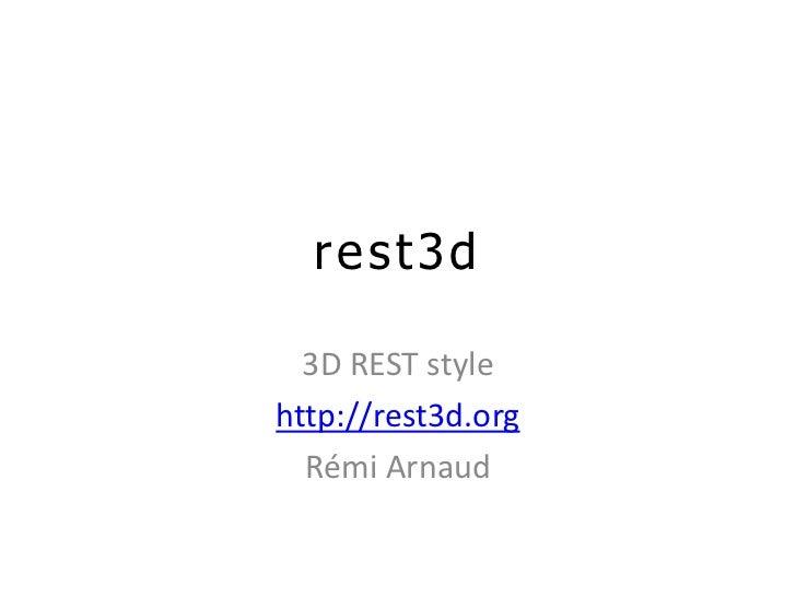 rest3d<br />3D REST style<br />http://rest3d.org<br />Rémi Arnaud<br />