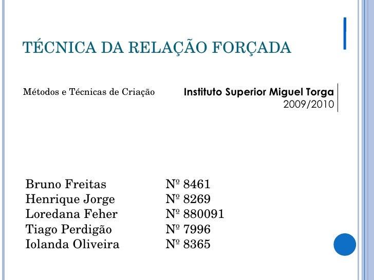 TÉCNICA DA RELAÇÃO FORÇADA Bruno Freitas     Henrique Jorge   Loredana Feher   Tiago Perdigão ...