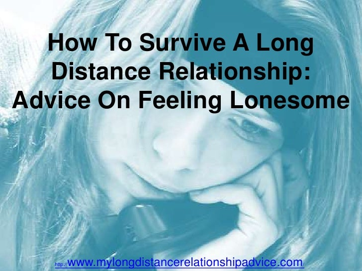 How To Survive A Long Distance Relationship: Advice On Feeling Lonesome<br />http://www.mylongdistancerelationshipadvice.c...