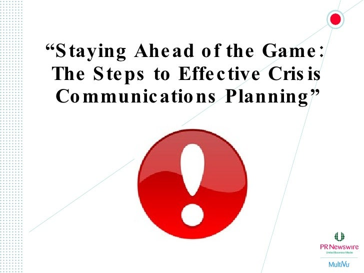 """ Staying Ahead of the Game:  The Steps to Effective Crisis Communications Planning"""