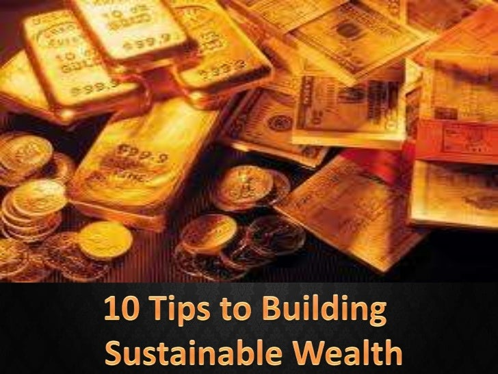 10 Tips To Building Sustainable Wealth