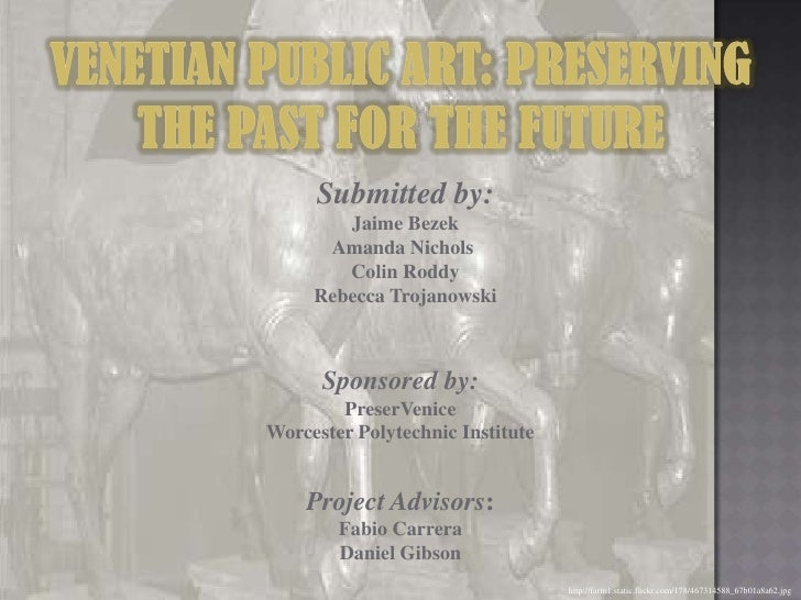 Venetian Public Art: Preserving the Past for the Future<br />Submitted by:<br />Jaime Bezek<br />Amanda Nichols <br />Coli...