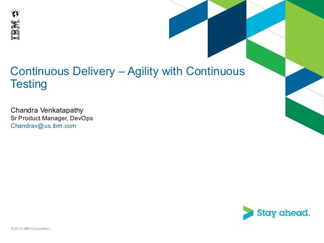 Continuous Delivery – Agility with ContinuousTestingChandra VenkatapathySr Product Manager, DevOpsChandrav@us.ibm.com© 201...