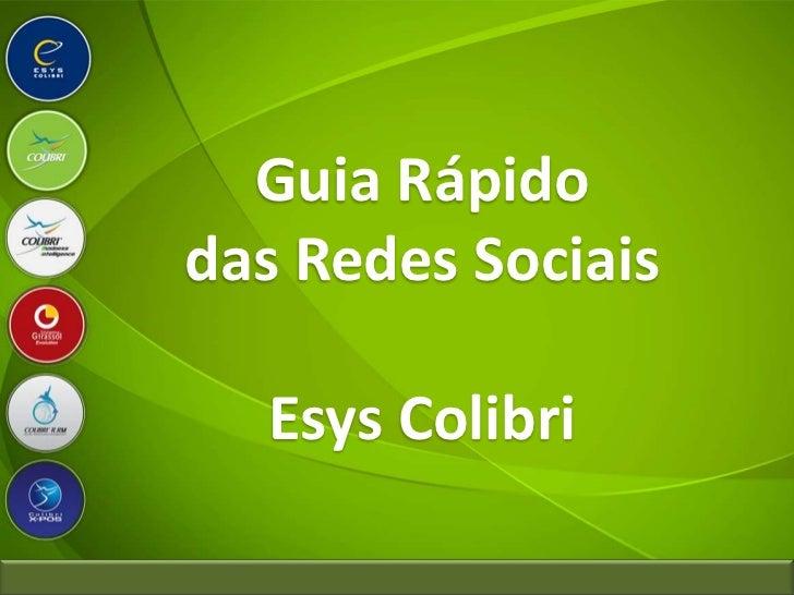 Guia Rápido<br />das Redes Sociais<br />Esys Colibri<br />