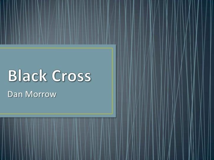 Black Cross<br />Dan Morrow<br />