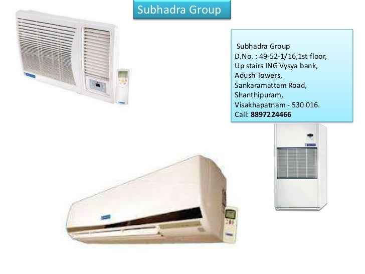 Subhadra GroupAuthorized systems dealer forBlueStar Ltd. for 3 districts of                    Subhadra GroupAndhra Prades...