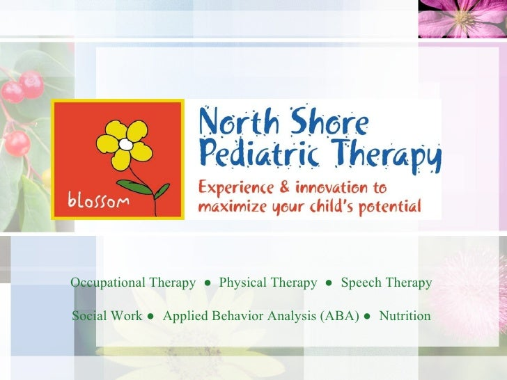 Occupational Therapy  ●  Physical Therapy  ●   Speech Therapy Social Work  ●  Applied Behavior Analysis (ABA)  ●  Nutrition