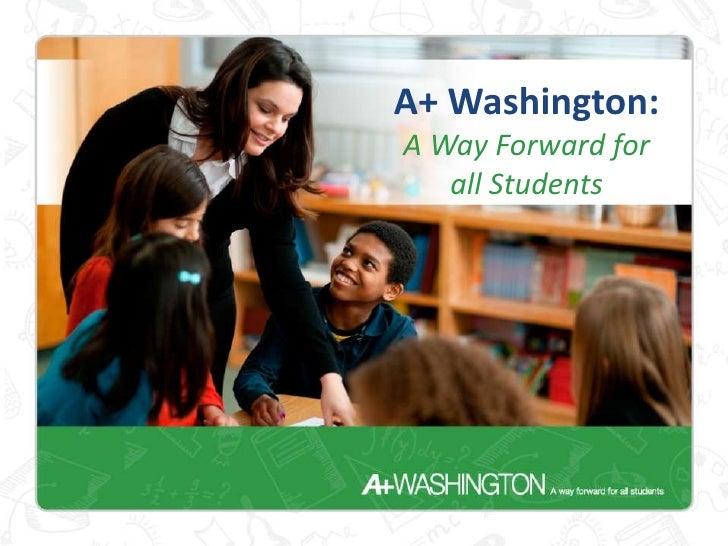 A+ Washington:A Way Forward for   all Students