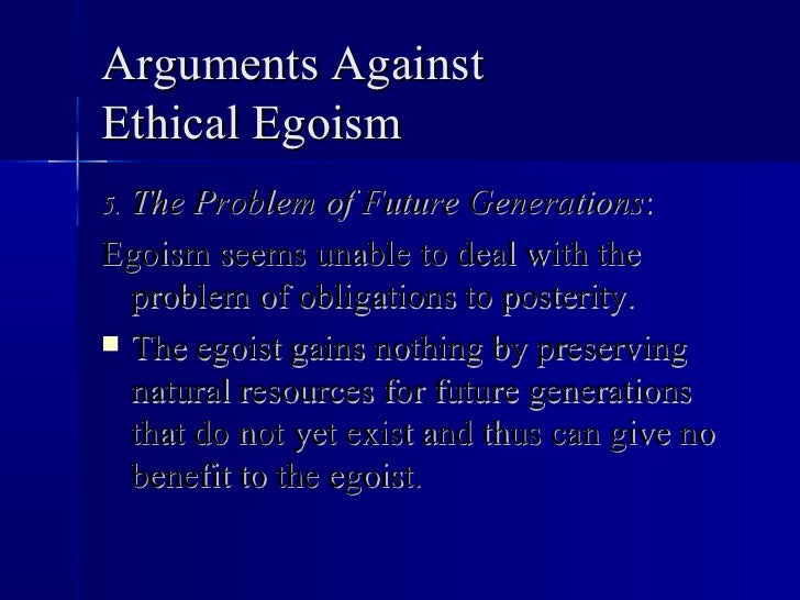 a comparison between psychological egoism and ethical egoism Although it is possible to affirm psychological egoism and reject ethical egoism - to agree that by nature we are ultimately self-seeking, and to condemn such behaviour as evil - few philosophers so long as there are no relevant differences between us.