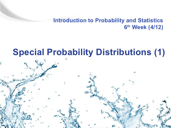 Introduction to Probability and Statistics                                    6th Week (4/12)Special Probability Distribut...