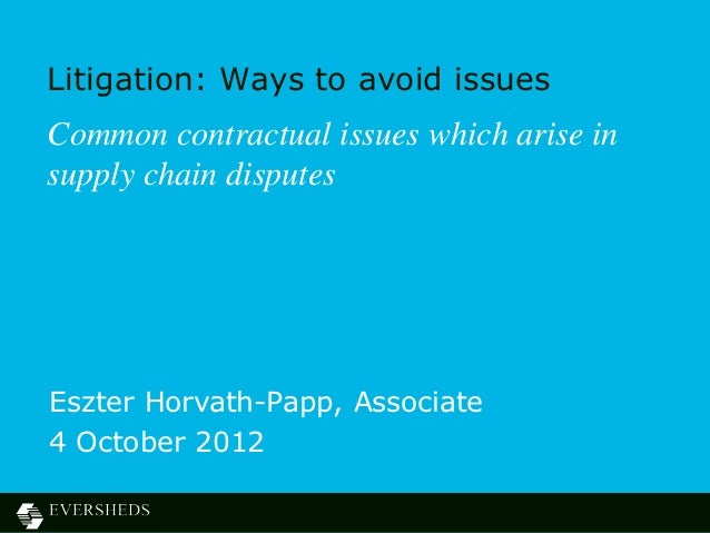 Litigation: Ways to avoid issuesCommon contractual issues which arise insupply chain disputesEszter Horvath-Papp, Associat...