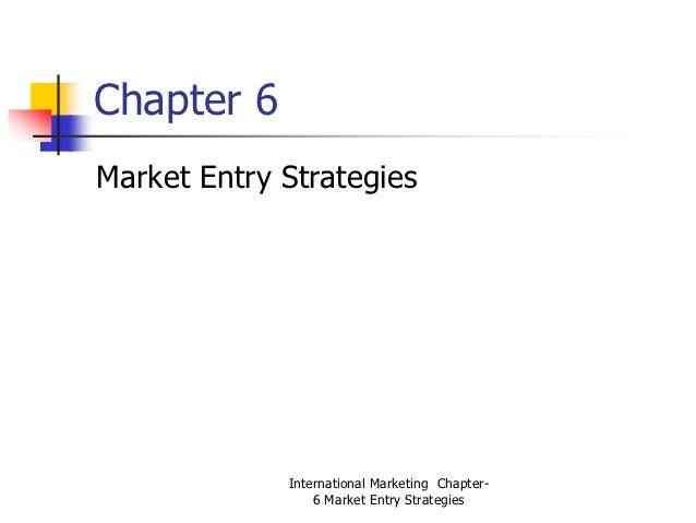 Chapter 6Market Entry Strategies             International Marketing Chapter-                 6 Market Entry Strategies