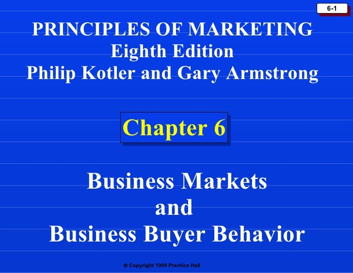Chapter 6 PRINCIPLES OF MARKETING Eighth Edition Philip Kotler and Gary Armstrong Business Markets and  Business Buyer Beh...