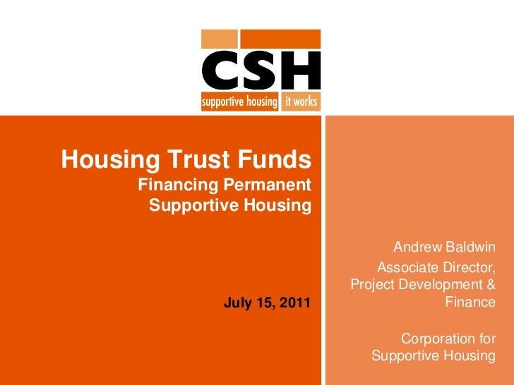 Housing Trust FundsFinancing Permanent Supportive Housing<br />Andrew Baldwin<br />Associate Director, Project Development...