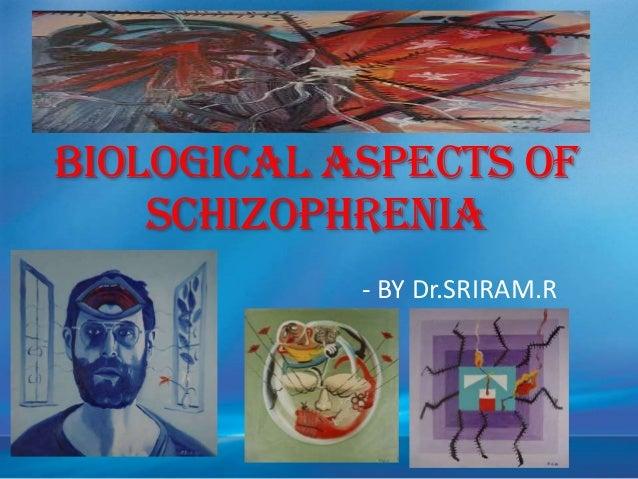 BIOLOGICAL ASPECTS OF SCHIZOPHRENIA - BY Dr.SRIRAM.R